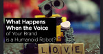 What Happens When the Voice of Your Brand is a Humanoid Robot?