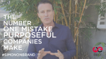 #SIMONONBRAND: The Number One Mistake Purposeful Companies Make
